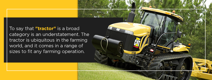 "To say that ""tractor"" is a broad category is an understatement. The tractor is ubiquitous in the farming world, and it comes in a range of sizes to fit any farming operation."