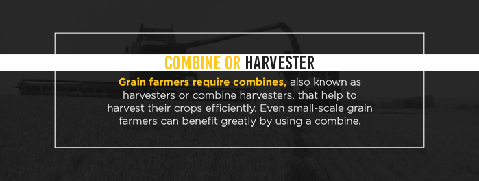 Combine or Harvester Grain farmers require combines, also known as harvesters or combine harvesters, that help to harvest their crops efficiently. Even small-scale grain farmers can benefit greatly by using a combine.